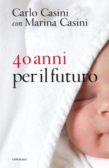 40 anni per il futuro - Carlo Casini | Thecosgala.com