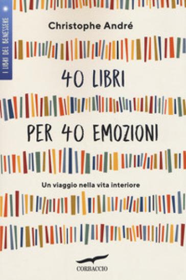 40 libri per 40 emozioni. Un viaggio nella vita interiore - Christophe André |