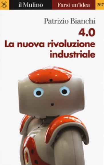 4.0. La nuova rivoluzione industriale - Patrizio Bianchi |