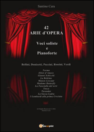 42 arie d'opera per voci soliste e pianoforte - Santino Cara   Rochesterscifianimecon.com