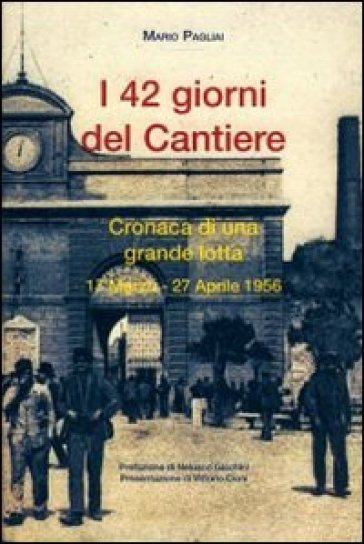 42 giorni del cantiere. Cronaca di una grande lotta 17 marzo-27 aprile - Mario Pagliai | Kritjur.org