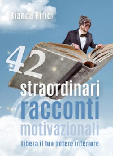 42 straordinari racconti motivazionali - Bianca Rifici pdf epub