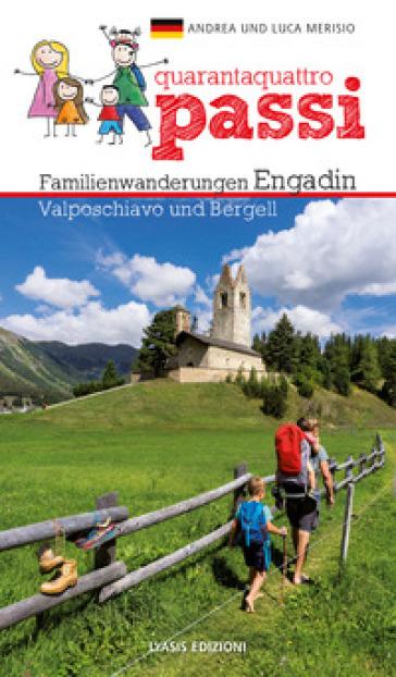 44 passi. Itinerari per famiglie in Engadina, val Bregaglia, Valposchiavo. Ediz. tedesca - Andrea Merisio | Rochesterscifianimecon.com