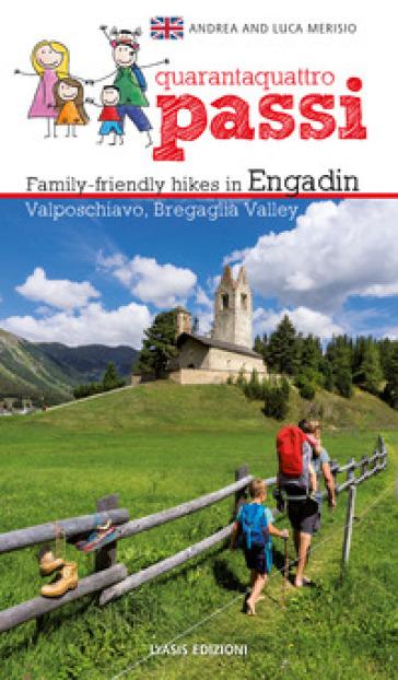 44 passi. Itinerari per famiglie in Engadina, val Bregaglia, Valposchiavo. Ediz. inglese - Andrea Merisio | Rochesterscifianimecon.com