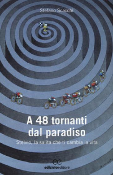 A 48 tornanti dal paradiso. Stelvio, la salita che ti cambia - Stefano Scacchi | Ericsfund.org