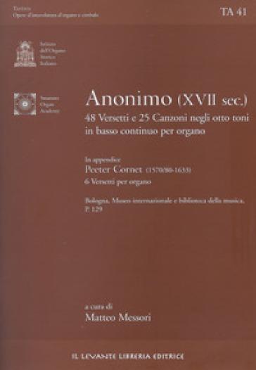 48 versetti e 25 canzoni negli otto toni in basso continuo per organo. Bologna, Museo Internazionale e biblioteca della musica P. 129. Ediz. italiana e inglese - Anonimo del XVII secolo |
