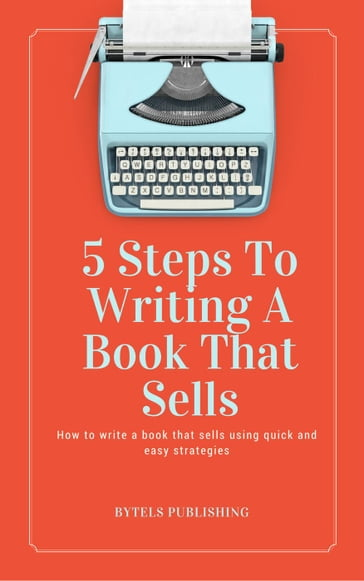 5 Steps To Writing A Book That Sells