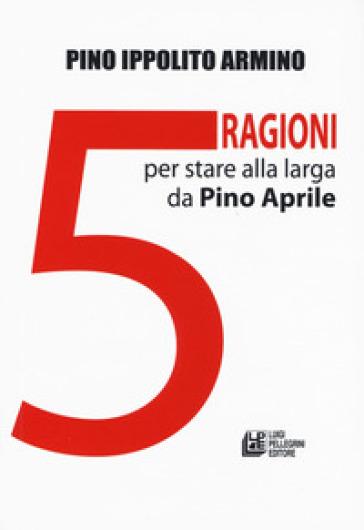 5 ragioni per stare alla larga da Pino Aprile - Pino Ippolito Armino |