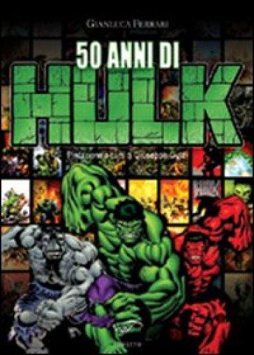 50 anni di Hulk - Gianluca Ferrari |