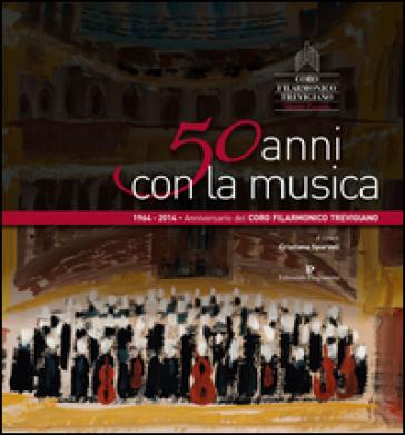 50 anni con la musica. Coro filarmonico trevigiano Sante Zanon - Cristiana Sparvoli   Rochesterscifianimecon.com