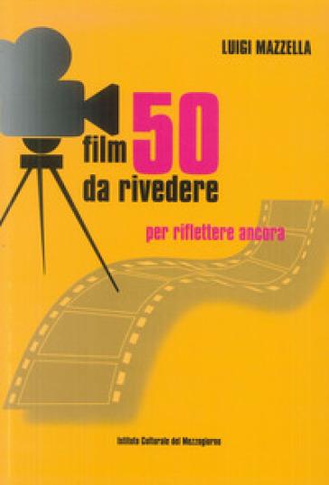 50 film da rivedere. Per riflettere ancora