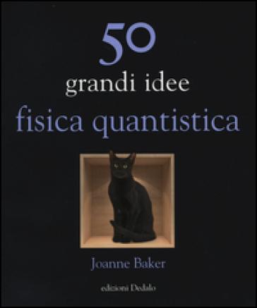 50 grandi idee. Fisica quantistica - Joanne Baker   Rochesterscifianimecon.com