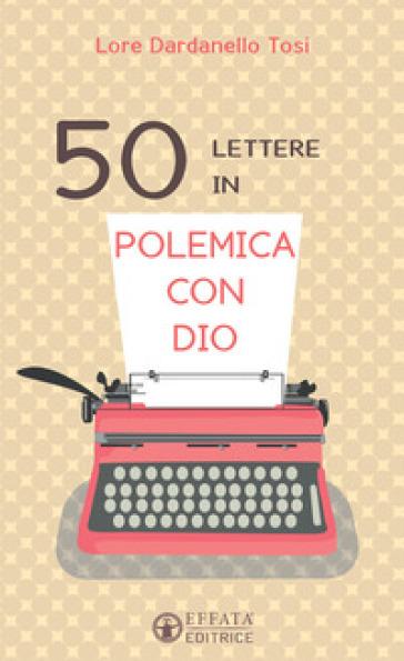 50 lettere in polemica con Dio - Lore Dardanello Tosi   Kritjur.org