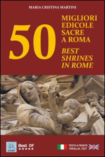 50 migliori edicole sacre a Roma-50 best shrines in Rome - Maria Cristina Martini  