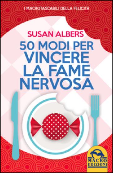 50 modi per vincere la fame nervosa - Susan Albers | Rochesterscifianimecon.com