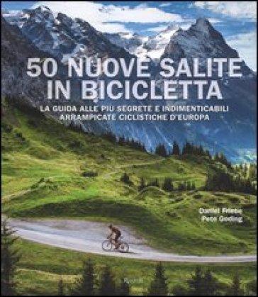 50 nuove salite in bicicletta. La guida alle più segrete e indimenticabili arrampicate ciclistiche d'Europa- - Daniel Friebe   Thecosgala.com