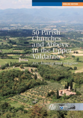 50 parish, churches and abbeys in the upper Valdarno. Art, history and religion