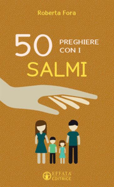 50 preghiere con i salmi - Roberta Fora | Kritjur.org