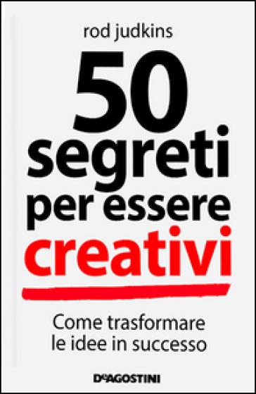 50 segreti per essere creativi - Rod Judkins | Jonathanterrington.com