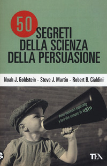50 segreti della scienza della persuasione - Noah J. Goldstein | Ericsfund.org