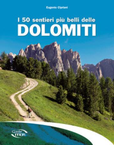 I 50 sentieri più belli delle Dolomiti - Eugenio Cipriani pdf epub