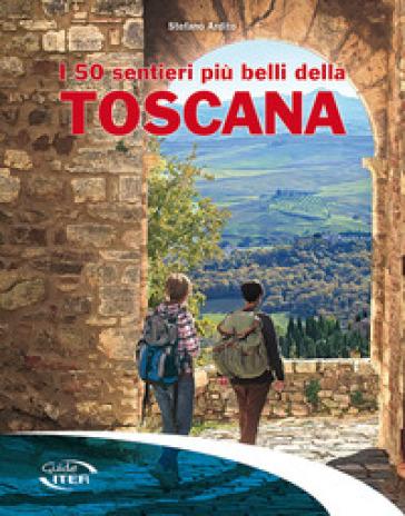 I 50 sentieri più belli della Toscana - Stefano Ardito | Thecosgala.com