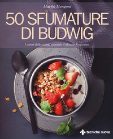 50 sfumature di Budwig. I colori della salute secondo il Metodo Kousmine - Marilù Mengoni | Jonathanterrington.com