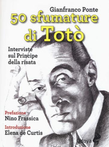 50 sfumature di Totò. Interviste sul principe della risata - Gianfranco Ponte |