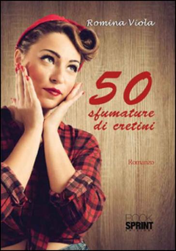 50 sfumature di cretini - Romina Viola | Jonathanterrington.com