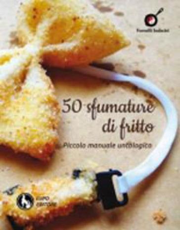50 sfumature di fritto. Piccolo manuale untologico - P. Lala   Rochesterscifianimecon.com
