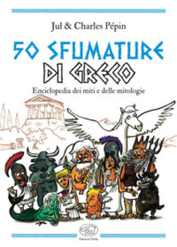 50 sfumature di greco. Enciclopedia dei miti e delle mitologie - Jul |