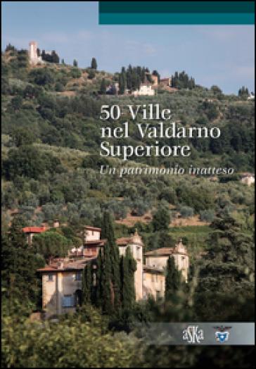 50 ville nel Valdarno Superiore. Un patrimonio inatteso - Lorenzo Bigi | Rochesterscifianimecon.com