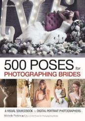 500 Poses For Photographing Brides: A Visual Sourcebook For Portrait Photographers