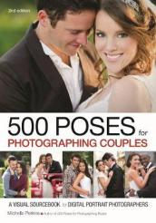 500 Poses For Photographing Couples: A Visual Sourcebook For Digital Portrait
