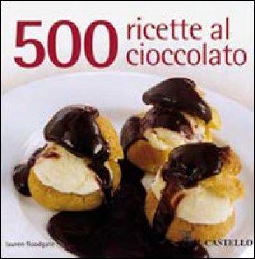 500 ricette al cioccolato - Lauren Boodgate | Rochesterscifianimecon.com