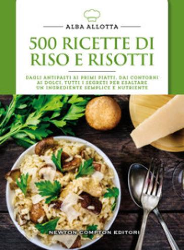 500 ricette di riso e risotti - Alba Allotta |