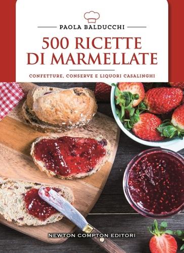 500 ricette di marmellate. Confetture, conserve e liquori casalinghi - Paola Balducchi | Ericsfund.org