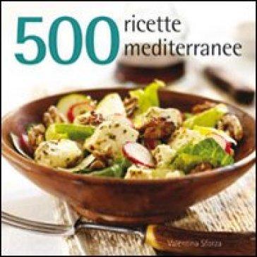 500 ricette mediterranee - Valentina Sforza   Rochesterscifianimecon.com
