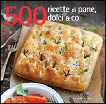 500 ricette di pane, dolci & co. - Carol Beckerman | Jonathanterrington.com