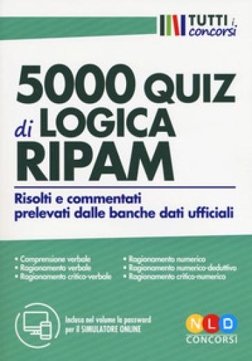 5000 quiz di logica RIPAM. Risolti e commentati prelevati dalle banche dati ufficiali. Con software di simulazione