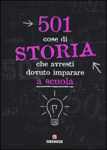 501 cose di storia che avresti dovuto imparare a scuola - M. Paolucci  
