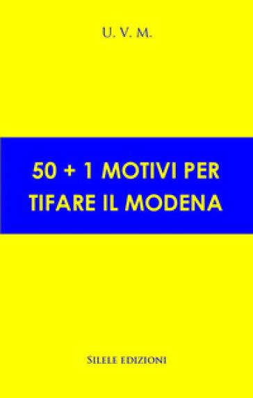 50+1 motivi per tifare il Modena - U.V.M. | Rochesterscifianimecon.com