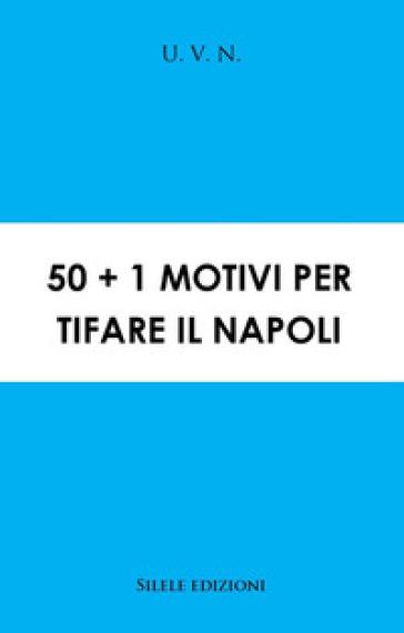 50+1 motivi per tifare il Napoli - U. V. N. |