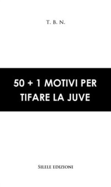 50+1 motivi per tifare la Juve - T.B.N. pdf epub