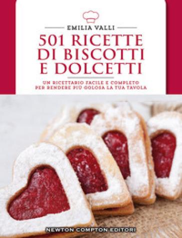 501 ricette di biscotti e dolcetti - Emilia Valli |
