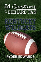 51 Questions for the Diehard Fan: Kentucky Wildcats