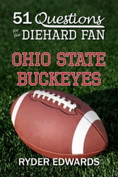 51 Questions for the Diehard Fan: Ohio State Buckeyes