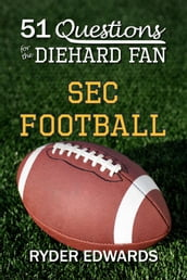 51 Questions for the Diehard Fan: SEC Football