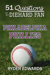 51 Questions for the Diehard Fan: Philadelphia Phillies