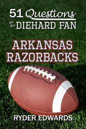 51 Questions for the Diehard Fan: Arkansas Razorbacks